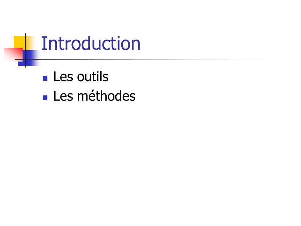 Introduction Les outils Les méthodes