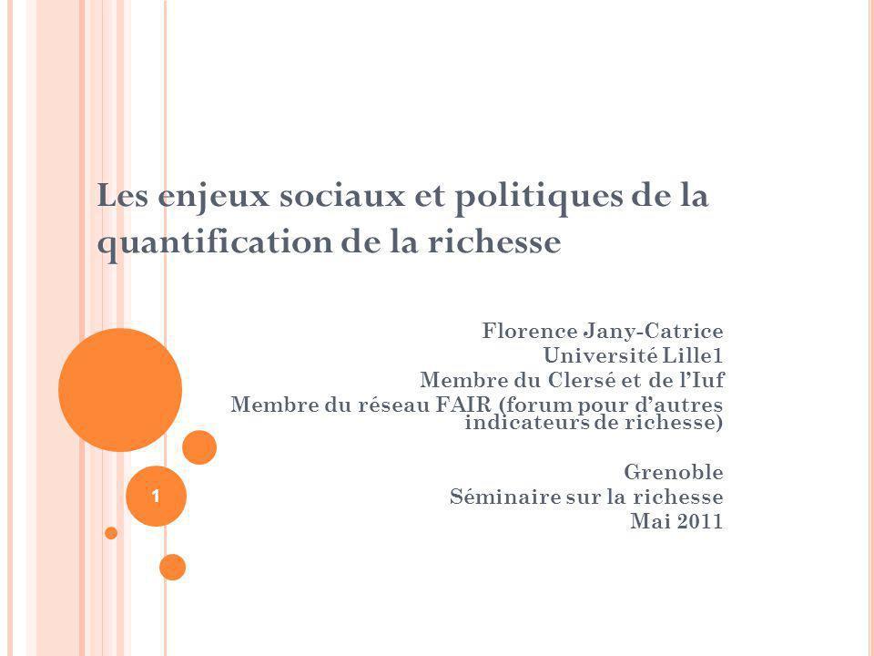 Les enjeux sociaux et politiques de la quantification de la richesse Florence Jany-Catrice Université Lille1 Membre du Clersé et de lIuf Membre du rés