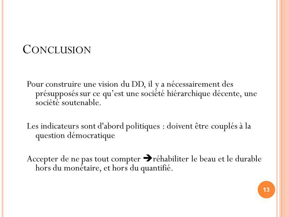 13 C ONCLUSION Pour construire une vision du DD, il y a nécessairement des présupposés sur ce quest une société hiérarchique décente, une société sout