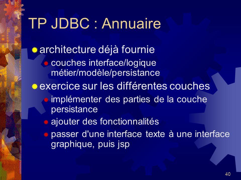 40 TP JDBC : Annuaire architecture déjà fournie couches interface/logique métier/modèle/persistance exercice sur les différentes couches implémenter d
