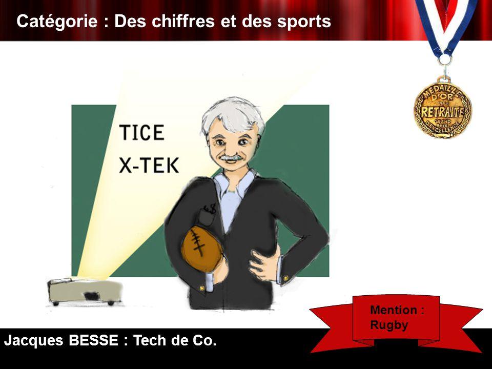 Catégorie : Des chiffres et des sports Jacques BESSE : Tech de Co. Mention : Rugby