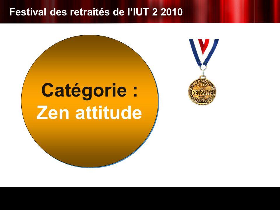 Catégorie : Zen attitude Catégorie : Zen attitude Festival des retraités de lIUT 2 2010
