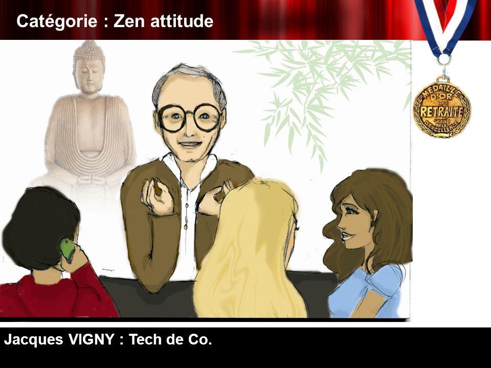 Catégorie : Zen attitude Jacques VIGNY : Tech de Co.