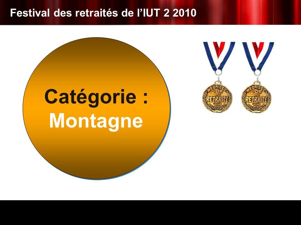 Catégorie : Montagne Catégorie : Montagne Festival des retraités de lIUT 2 2010