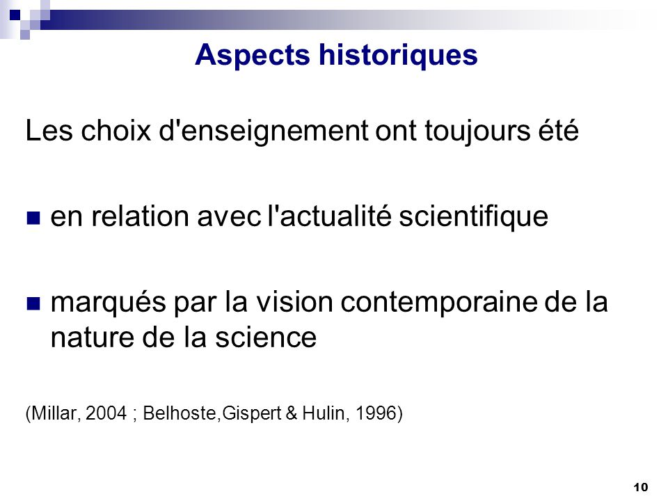 10 Aspects historiques Les choix d'enseignement ont toujours été en relation avec l'actualité scientifique marqués par la vision contemporaine de la n