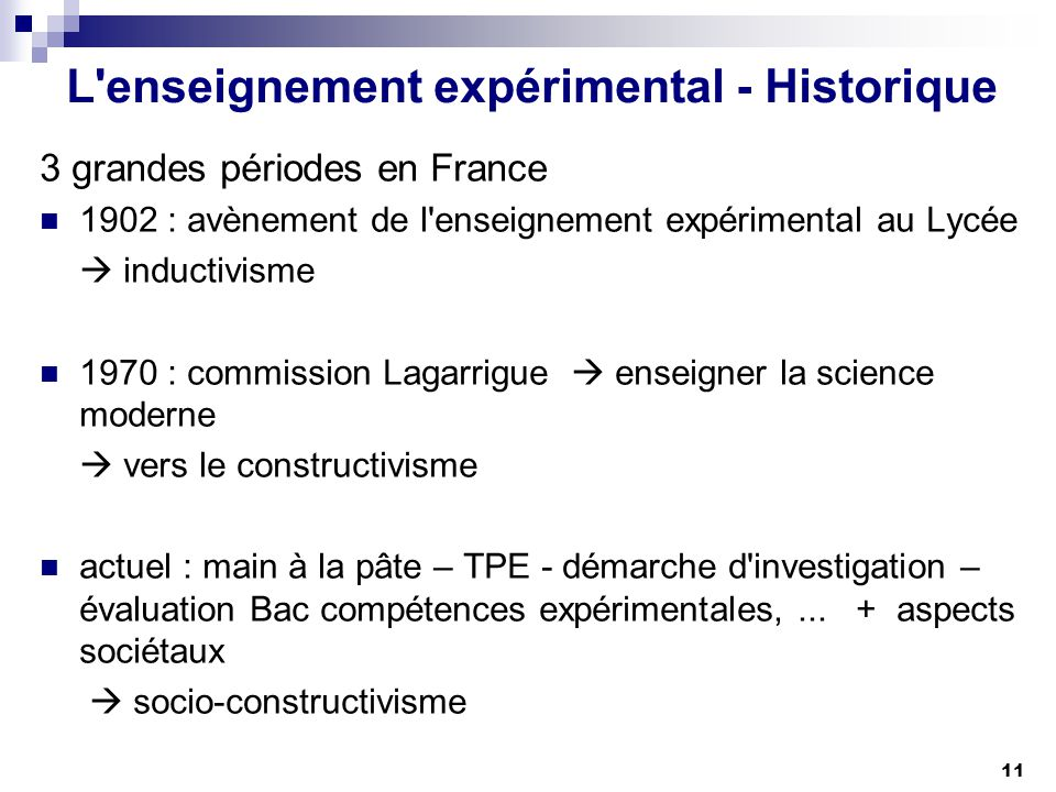 11 L'enseignement expérimental - Historique 3 grandes périodes en France 1902 : avènement de l'enseignement expérimental au Lycée inductivisme 1970 :