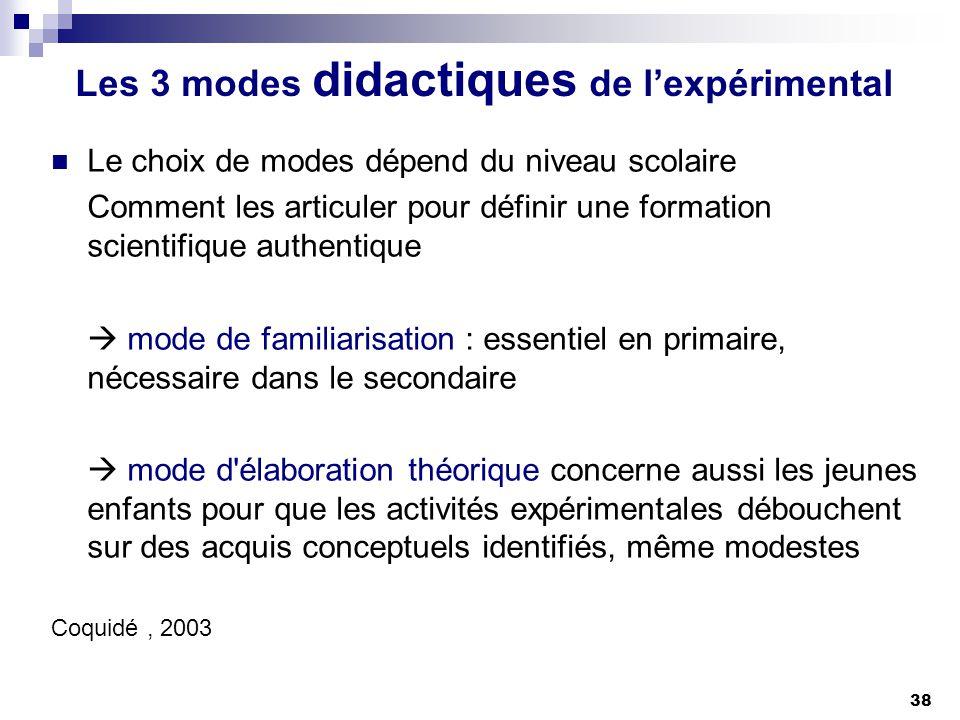 38 Les 3 modes didactiques de lexpérimental Le choix de modes dépend du niveau scolaire Comment les articuler pour définir une formation scientifique