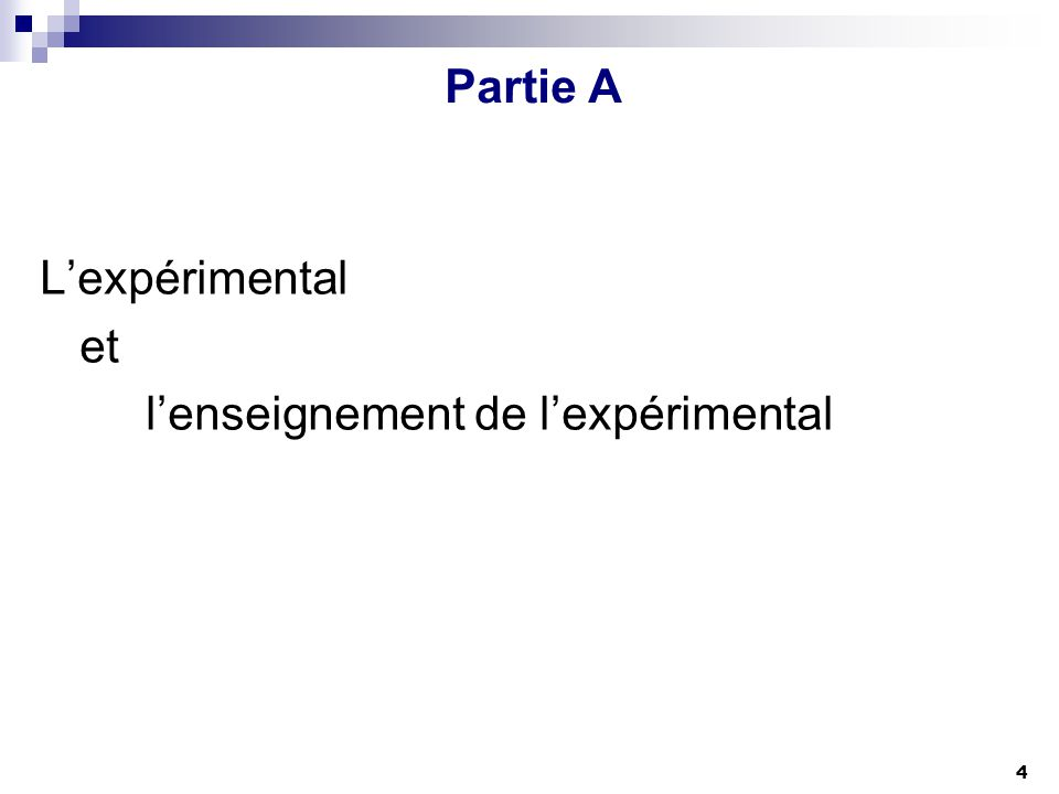Partie A Lexpérimental et lenseignement de lexpérimental 1- Les objectifs des TP 2- Aspects historiques 3- Lexpérimental - La démarche expérimentale 4- Etat des lieux 5