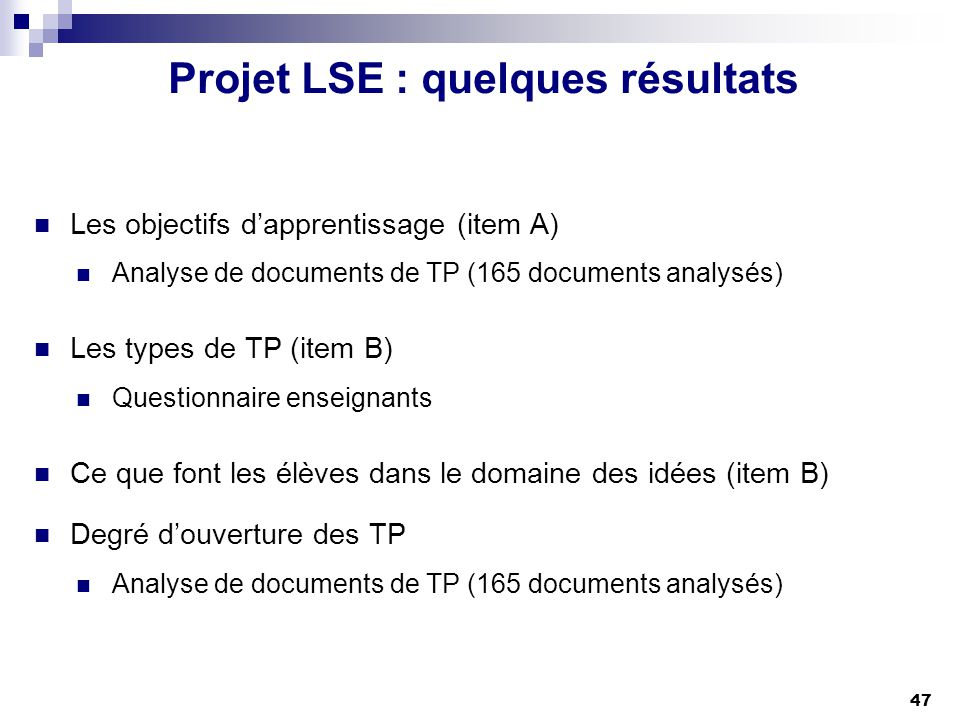 47 Projet LSE : quelques résultats Les objectifs dapprentissage (item A) Analyse de documents de TP (165 documents analysés) Les types de TP (item B)