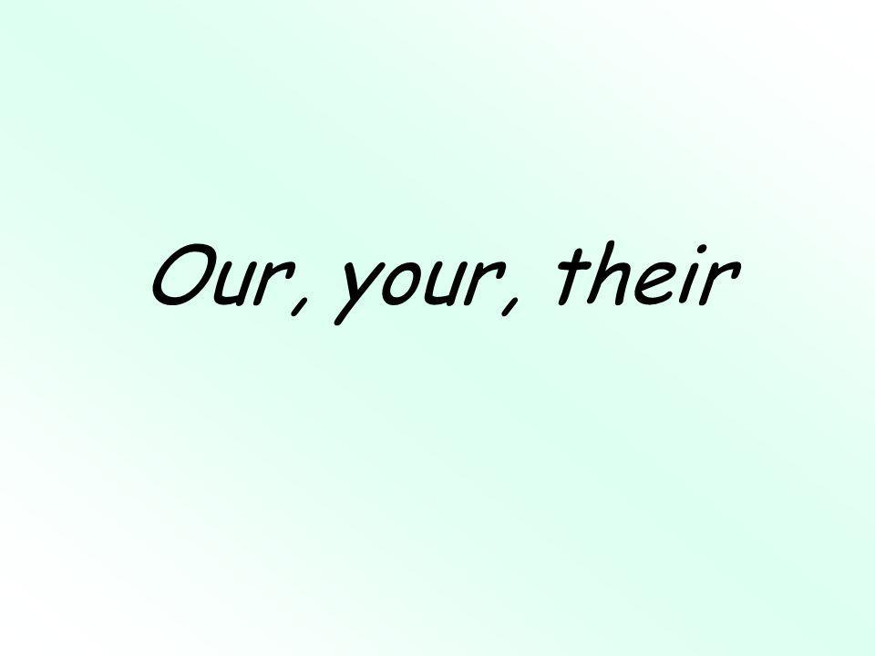 Our, your, their