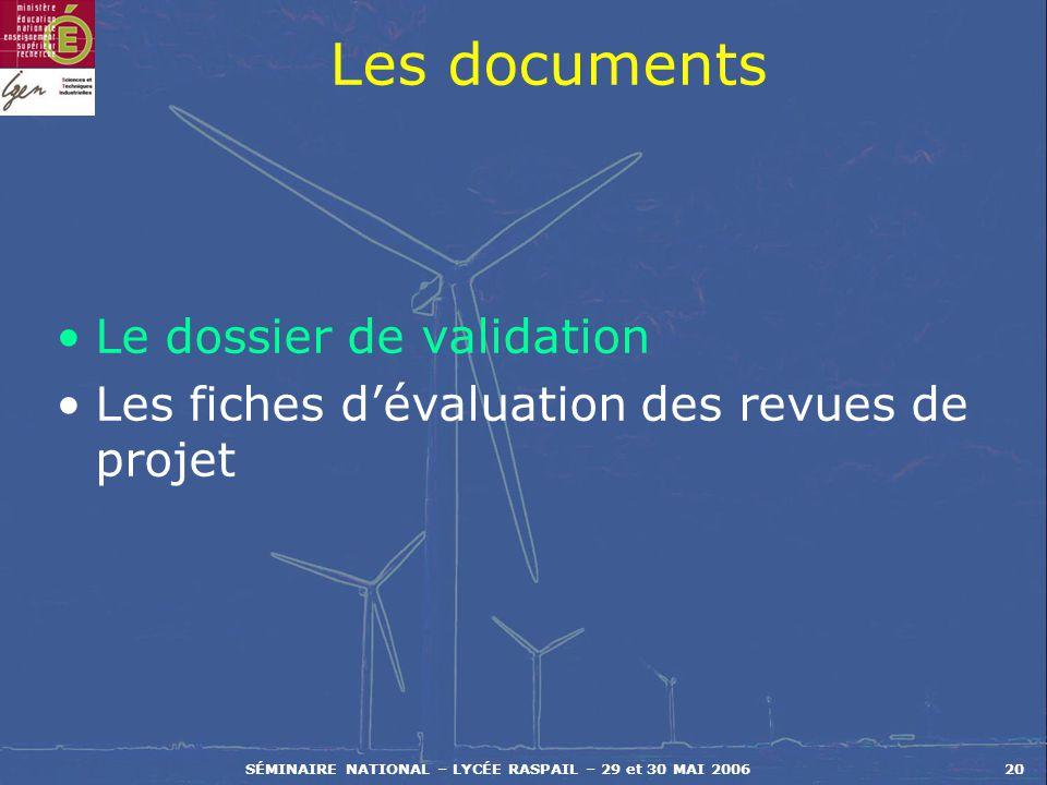 SÉMINAIRE NATIONAL – LYCÉE RASPAIL – 29 et 30 MAI 200620 Les documents Le dossier de validation Les fiches dévaluation des revues de projet