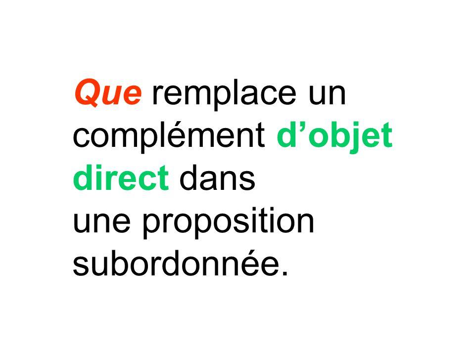 Que remplace un complément dobjet direct dans une proposition subordonnée.