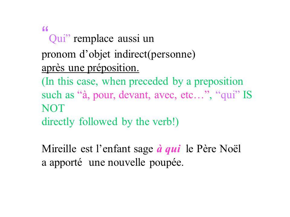 Qui remplace aussi un pronom dobjet indirect(personne) après une préposition. (In this case, when preceded by a preposition such as à, pour, devant, a