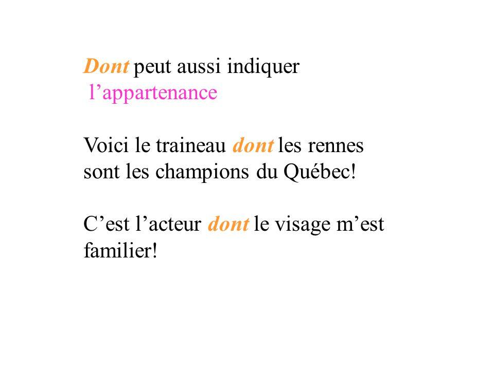 Dont peut aussi indiquer lappartenance Voici le traineau dont les rennes sont les champions du Québec! Cest lacteur dont le visage mest familier!