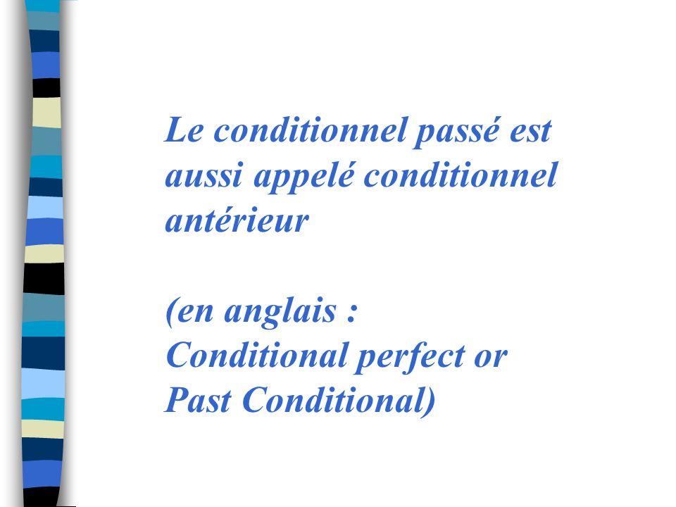 Le conditionnel passé est aussi appelé conditionnel antérieur (en anglais : Conditional perfect or Past Conditional)