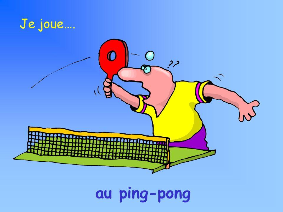 au ping-pong Je joue….