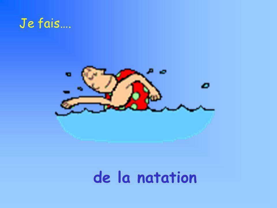 Je fais…. de la natation