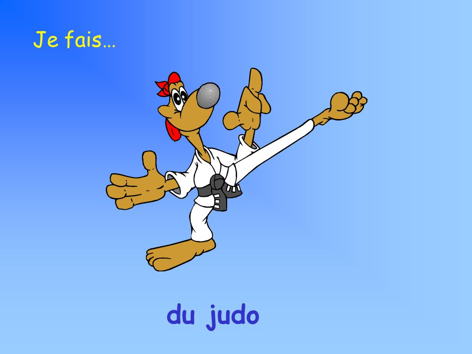 du judo Je fais…