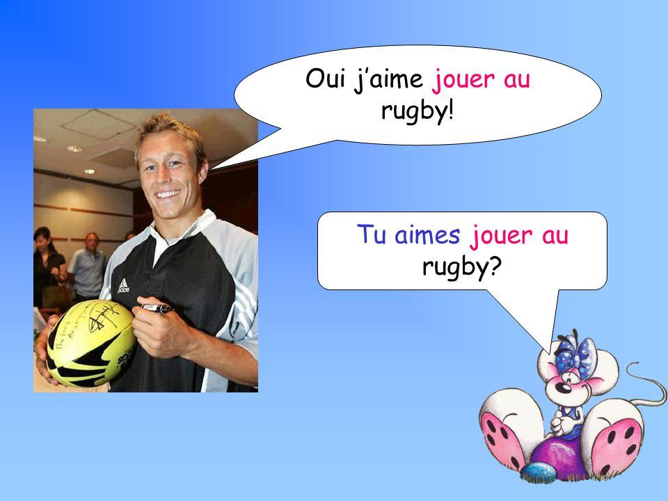 Tu aimes jouer au rugby Oui jaime jouer au rugby!