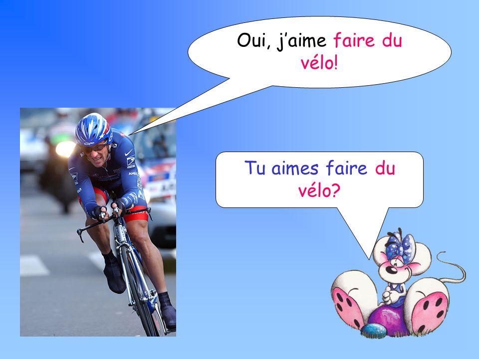 Tu aimes faire du vélo Oui, jaime faire du vélo!
