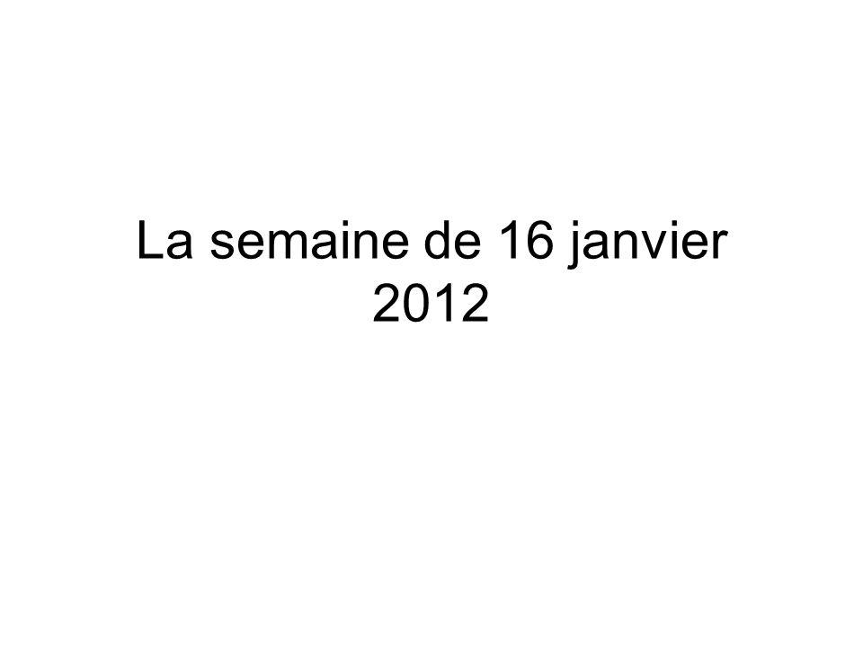 La semaine de 16 janvier 2012