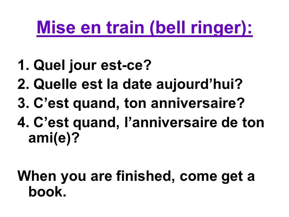 Mise en train (bell ringer): 1.Quel jour est-ce. 2.