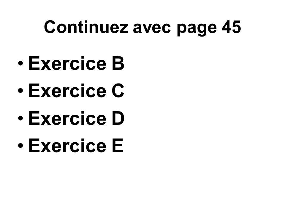 Continuez avec page 45 Exercice B Exercice C Exercice D Exercice E