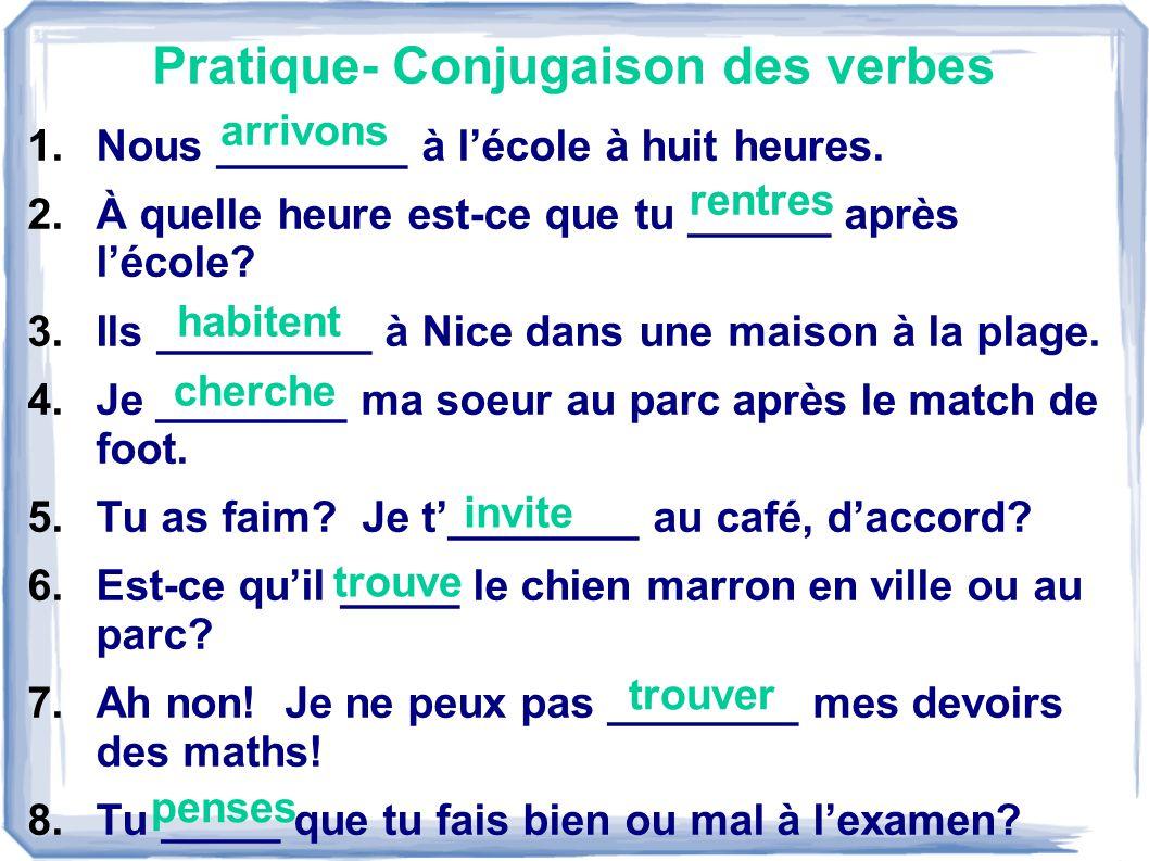 Pratique- Conjugaison des verbes 1.Nous ________ à lécole à huit heures.