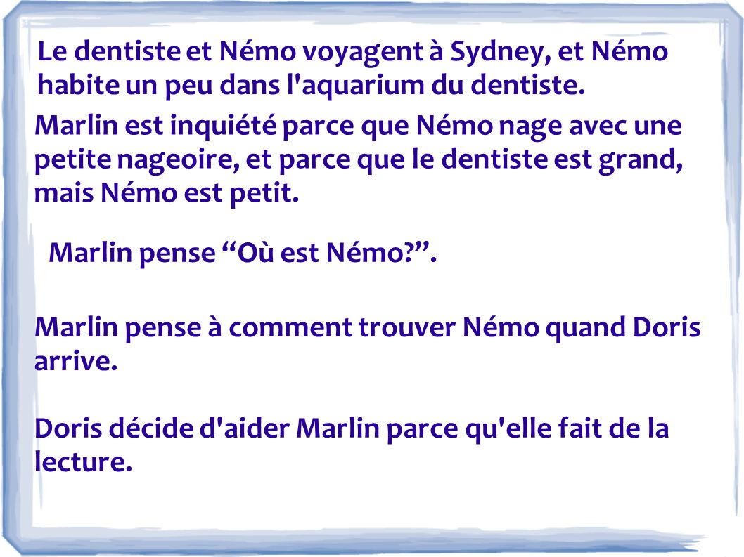 Le dentiste et Némo voyagent à Sydney, et Némo habite un peu dans l aquarium du dentiste.