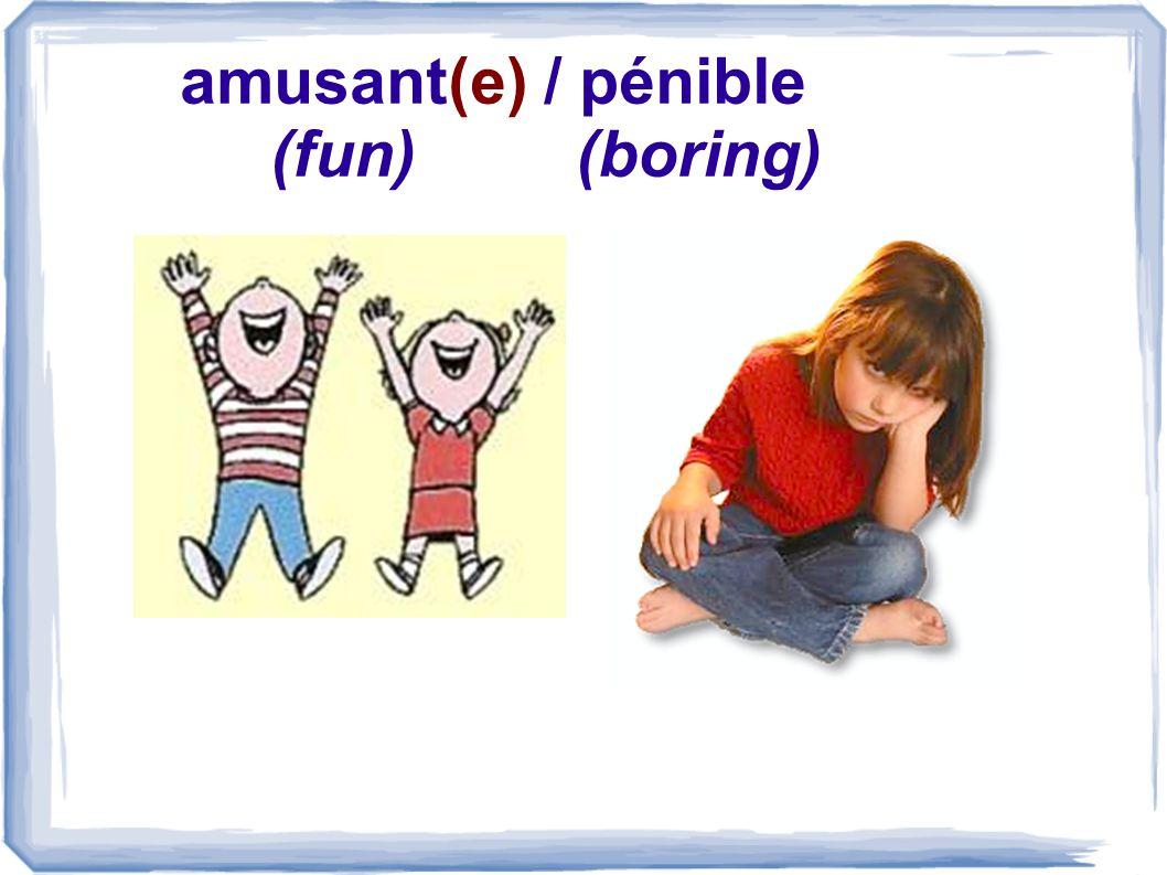 amusant(e) / pénible (fun) (boring)
