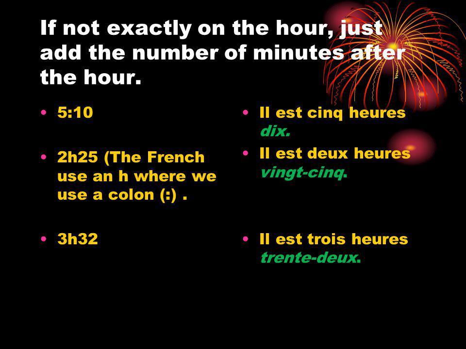 Midi = noon Minuit = midnight Il est midi It is noon. Il est minuit. It is midnight.