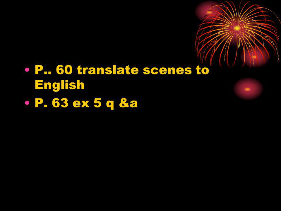 P.. 60 translate scenes to English P. 63 ex 5 q &a