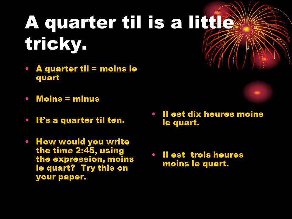 A quarter til is a little tricky.
