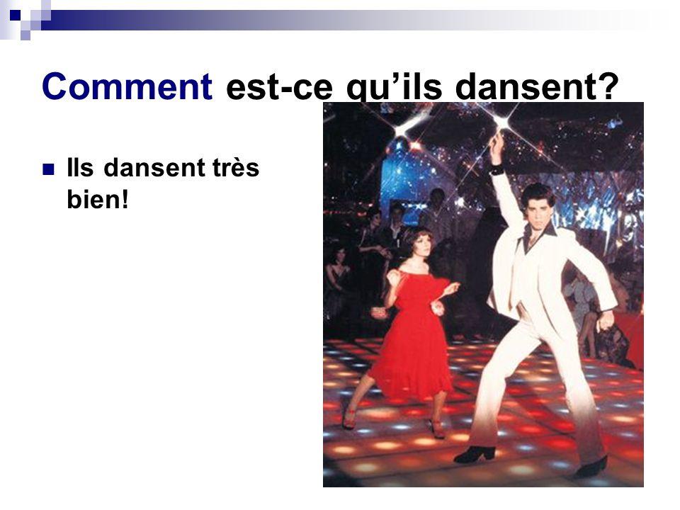 Comment est-ce quils dansent? Ils dansent très bien!