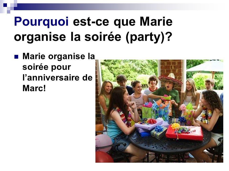 Pourquoi est-ce que Marie organise la soirée (party).