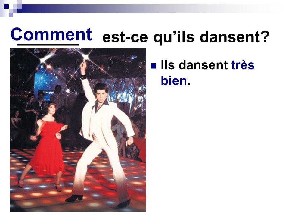 _______ est-ce quils dansent? Ils dansent très bien. Comment