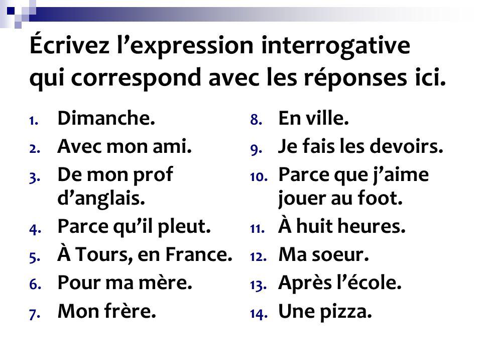 Écrivez lexpression interrogative qui correspond avec les réponses ici.