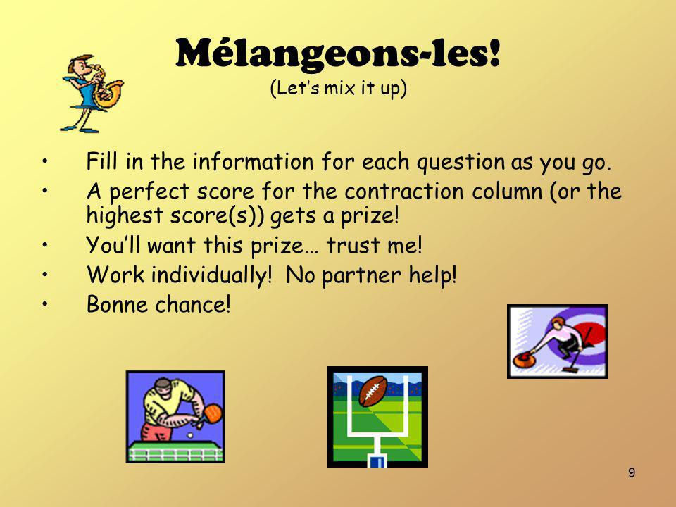 9 Mélangeons-les.(Lets mix it up) Fill in the information for each question as you go.