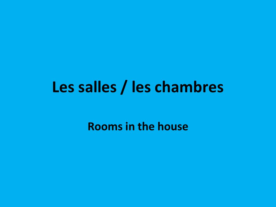 Les salles / les chambres Rooms in the house