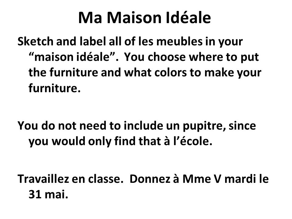 Ma Maison Idéale Sketch and label all of les meubles in your maison idéale. You choose where to put the furniture and what colors to make your furnitu
