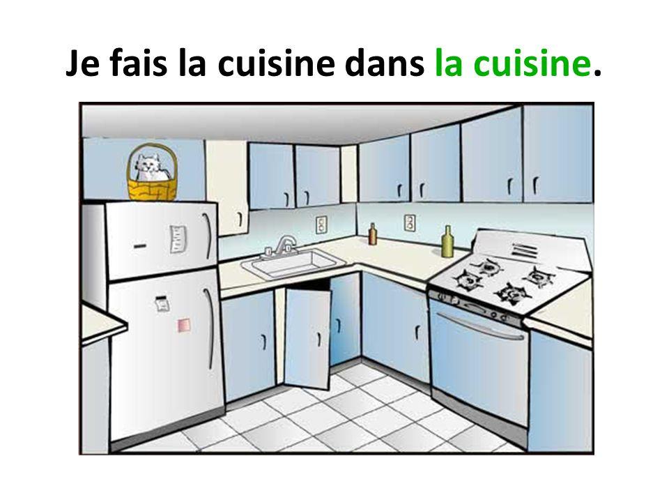 Je fais la cuisine dans la cuisine.