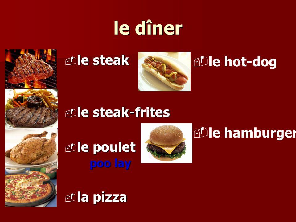 le dîner le steak le steak le steak-frites le steak-frites le poulet le poulet poo lay poo lay la pizza la pizza le hot-dog le hamburger