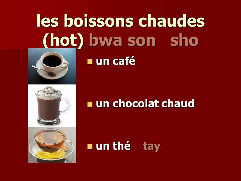 les boissons chaudes (hot) bwa son sho un café un café un chocolat chaud un chocolat chaud un thé tay un thé tay