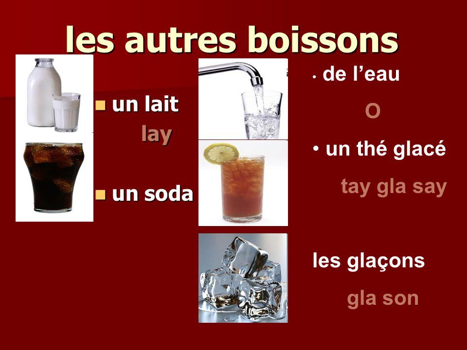 les autres boissons un lait un laitlay un soda un soda de leau O un thé glacé tay gla say les glaçons gla son