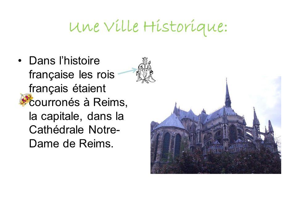Une Ville Historique: Dans lhistoire française les rois français étaient courronés à Reims, la capitale, dans la Cathédrale Notre- Dame de Reims.