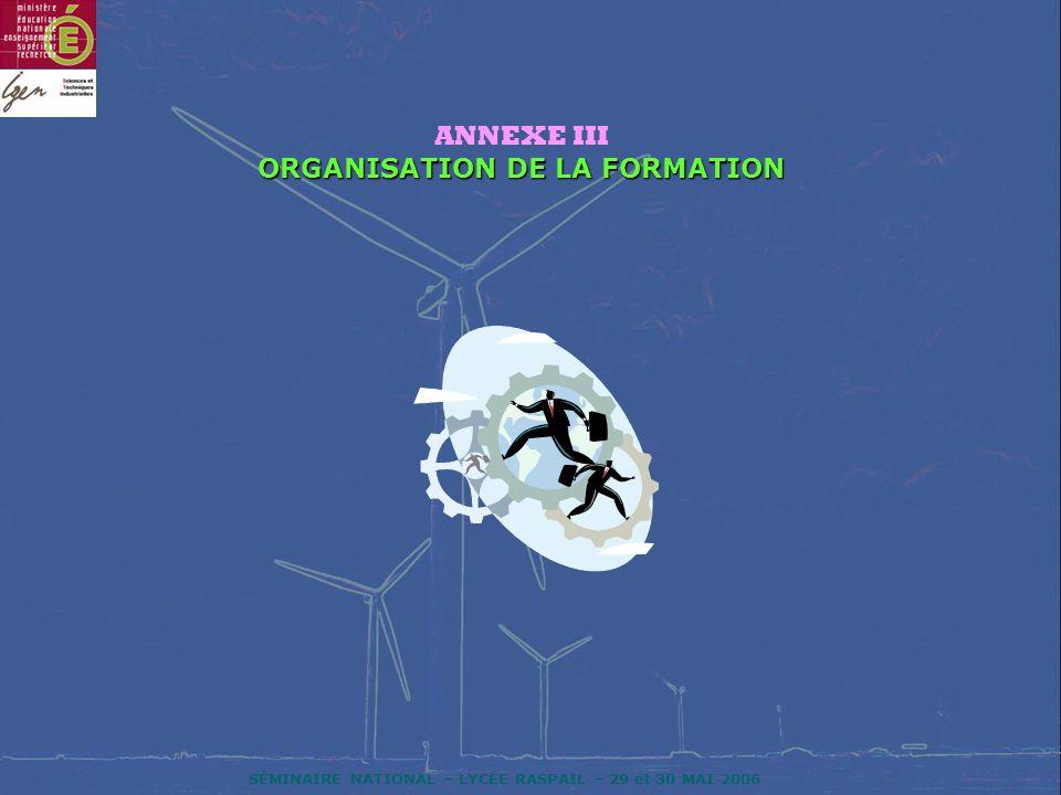 SÉMINAIRE NATIONAL – LYCÉE RASPAIL – 29 et 30 MAI 2006 ANNEXE III ORGANISATION DE LA FORMATION