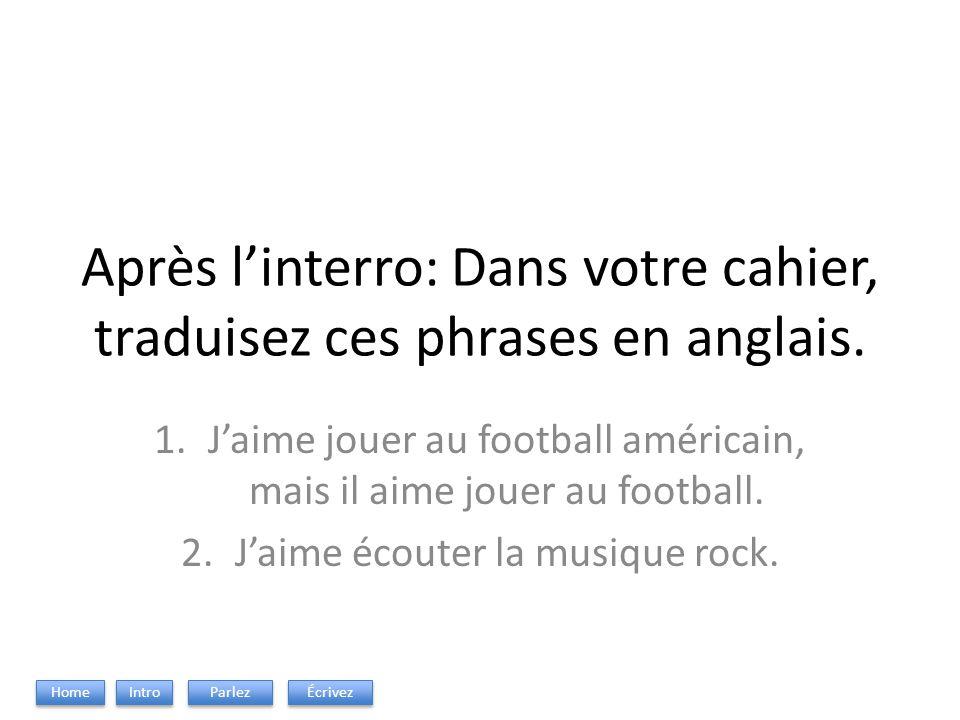 Après linterro: Dans votre cahier, traduisez ces phrases en anglais. 1.Jaime jouer au football américain, mais il aime jouer au football. 2.Jaime écou