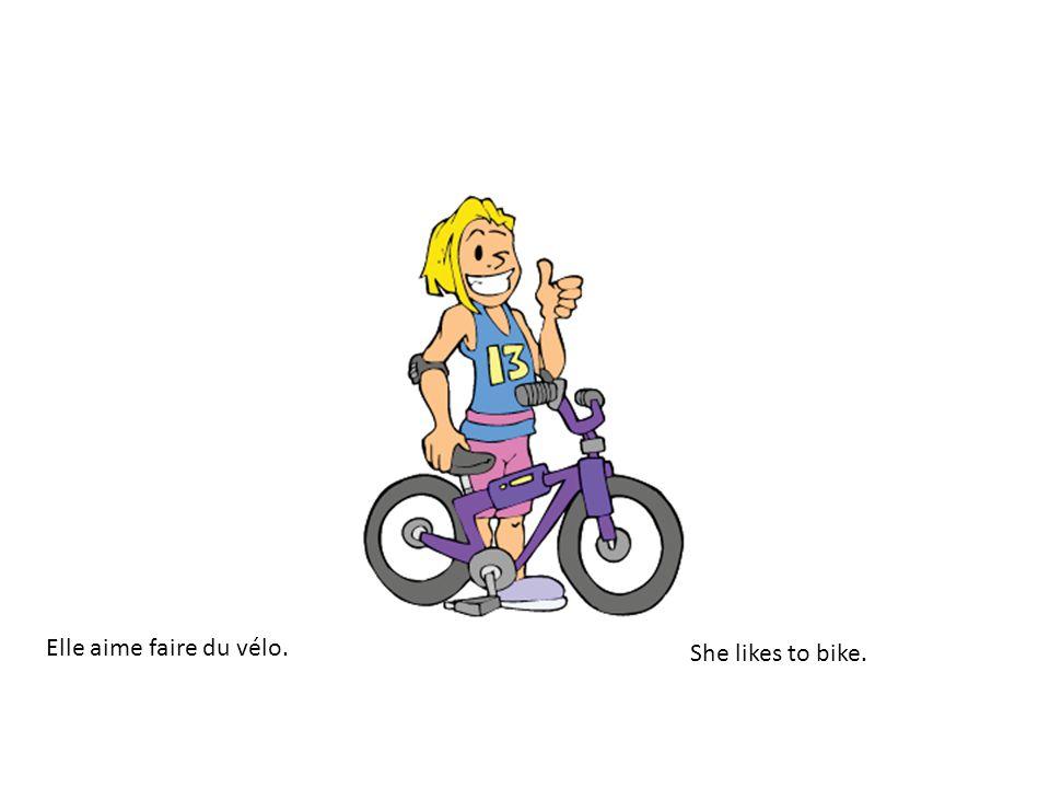 Elle aime faire du vélo. She likes to bike.
