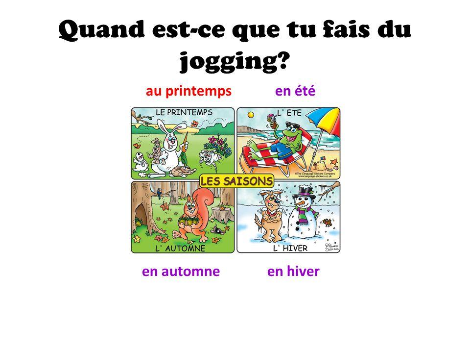 Quand est-ce que tu fais du jogging? au printempsen été en automneen hiver