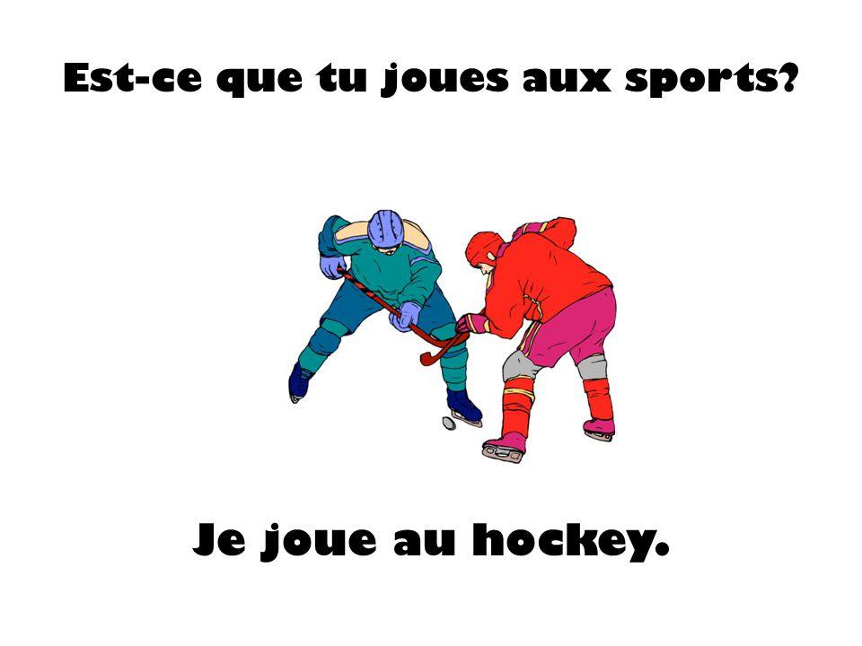 Je joue au hockey.